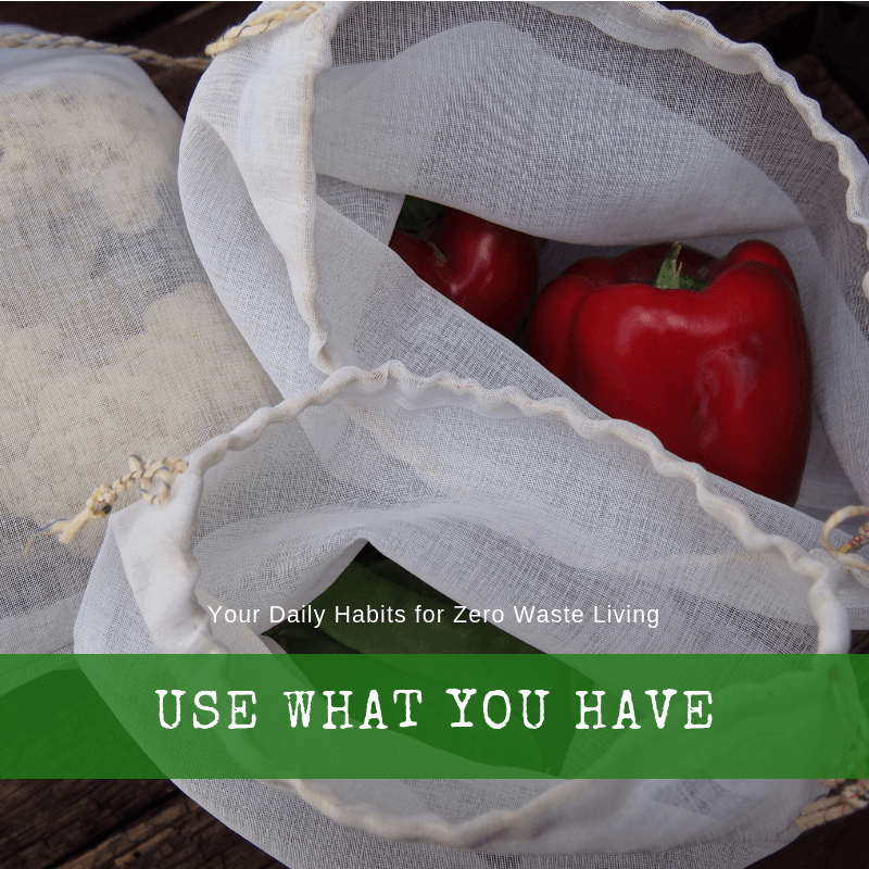 Your Daily Habits for Zero Waste Living: Use What You Have